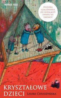 Kryształowe dzieci. Historie uzależnienia od dopalaczy oparte na faktach - Laura Chudzyńska