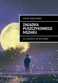Zagadka Puszczykowego Mszaru - Stefek Powieliński