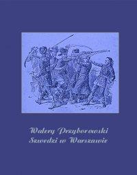 Szwedzi w Warszawie - Walery Przyborowski