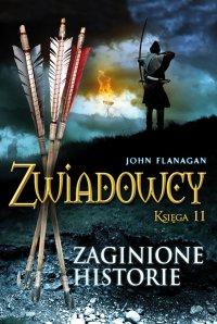 Zwiadowcy 11. Zaginione historie - John Flanagan, John Flanagan