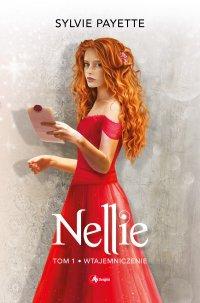 Nellie. Tom 1. Wtajemniczenie - Sylvie Payette