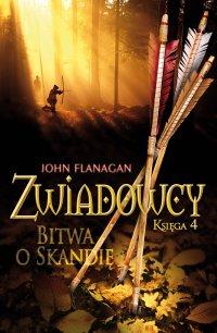 Zwiadowcy 4. Bitwa o Skandię - John Flanagan, John Flanagan