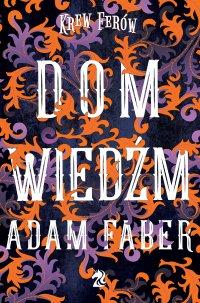 Dom Wiedźm - Adam Faber