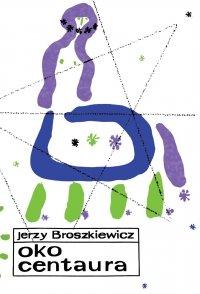 Oko Centaura - Jerzy Broszkiewicz