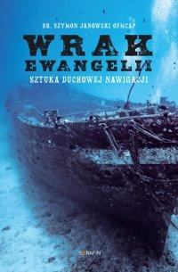 Wrak Ewangelii. Sztuka duchowej nawigacji - br. Szymon Janowski OFMCap