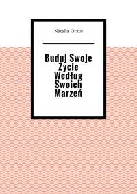 Buduj Swoje Życie Według Swoich Marzeń - Natalia Orzoł