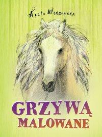 Grzywą malowane - Agata Widzowska