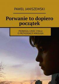 Porwanie todopiero początek - Paweł Janiszewski