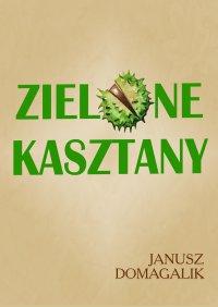 Zielone kasztany - Janusz Domagalik