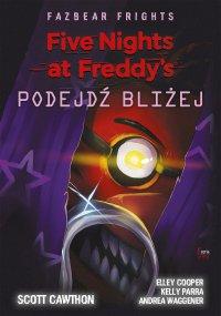 Five Nights at Freddy's: Fazbear Frights. Podejdź bliżej - Scott Cawthon