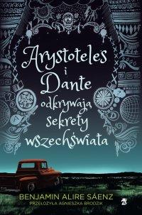 Arystoteles i Dante odkrywają sekrety wszechświata - Benjamin Alire Sáenz