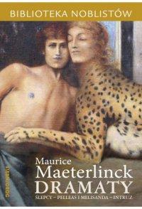 Dramaty: Ślepcy, Pelleas i Melisanda, Intruz - Maurice Maeterlinck