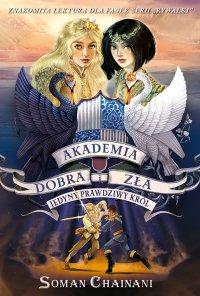 Akademia Dobra i Zła 6. Jedyny prawdziwy król - Soman Chainani, Soman Chainani