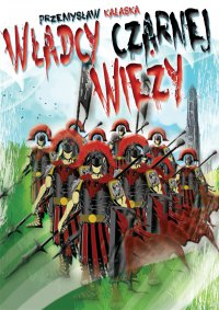 Władcy Czarnej Wieży - Przemysław Kałaska
