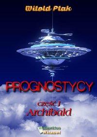 Prognostycy. Część I Archibald - Witold Ptak
