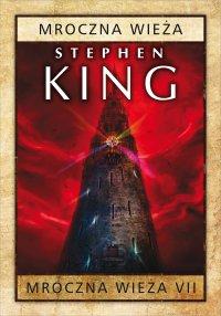 Mroczna Wieża VII: Mroczna Wieża - Stephen King