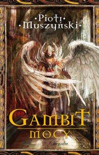 Gambit mocy - Piotr Muszyński