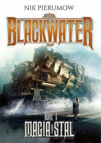 Magia i stal. Tom I. Blackwater - Nik Pierumow