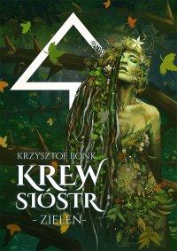 Krew sióstr. Zieleń - Krzysztof Bonk