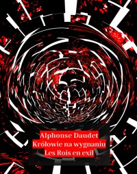 Królowie na wygnaniu. Les Rois en exil - Alphonse Daudet