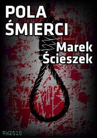 Pola śmierci - Marek Ścieszek