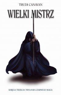 Wielki Mistrz. Księga III Trylogii Czarnego Maga - Trudi Canavan