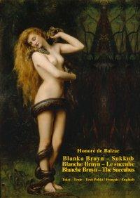 Blanka Bruyn – Sukkub. Blanche Bruyn – Le succube. Blanche Bruyn – The Succubus - Honore de Balzac, Tadeusz Boy-Żeleński