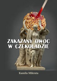 Zakazany owoc wczekoladzie - Kamila Mikruta