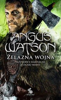 Żelazna wojna - Maciej Pawlak, Angus Watson