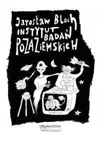 Instytut Badań Pozaziemskich - Jarosław Bloch