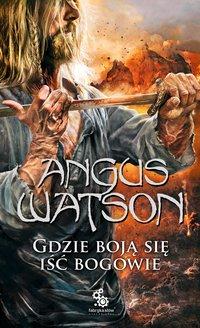 Gdzie boją się iść bogowie - Maciej Pawlak, Angus Watson