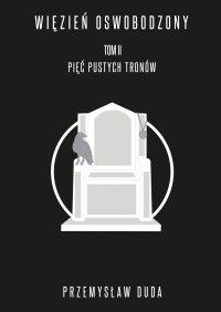 Więzień oswobodzony. Tom II. Pięć pustych tronów - Przemysław Duda