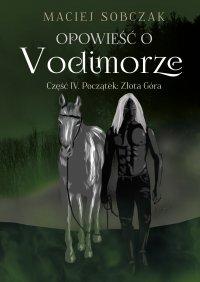 Opowieść o Vodimorze. Część IV. Początek: Złota Góra - Maciej Sobczak