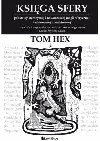 Księga Sfery. Podstawy starożytnej i nowoczesnej magii sferycznej, tachionowej i neutrinowej - Tom Hex