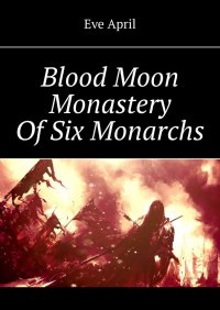 Blood Moon Monastery OfSix Monarchs - Kwiecień Ewa