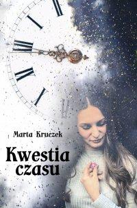 Kwestia czasu - Marta Kruczek