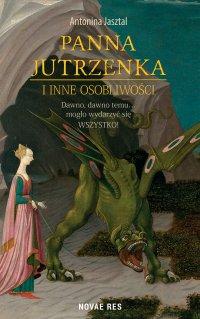 Panna Jutrzenka i inne osobliwości - Antonina Jasztal