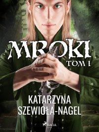 Mroki I - Katarzyna Szewioła-Nagel, Katarzyna Szewiola-Nagel