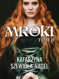 Mroki. Tom 2 - Katarzyna Szewioła-Nagel