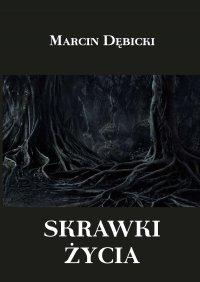 Skrawki życia - Marcin Dębicki