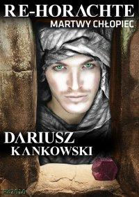 Re-Horachte. Martwy chłopiec - Dariusz Kankowski