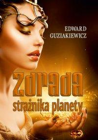 Zdrada strażnika planety - Edward Guziakiewicz