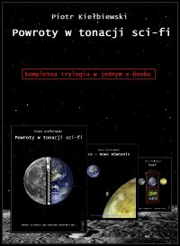 Powroty w tonacji sci-fi - trylogia - Piotr Kiełbiewski