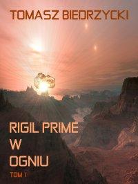 Rigil Prime w ogniu. Tom 1 - Tomasz Biedrzycki