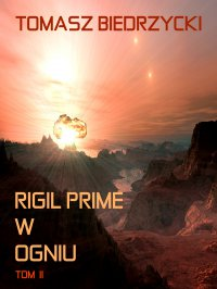 Rigil Prime w ogniu. Tom 2 - Tomasz Biedrzycki
