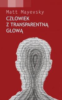 Człowiek z Transparentną Głową - Matt Mayevsky