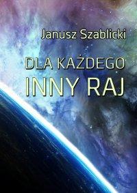 Dla każdego inny raj - Janusz Szablicki