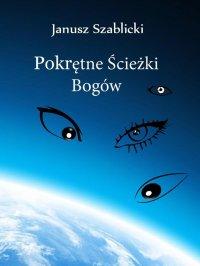 Pokrętne ścieżki bogów - Janusz Szablicki