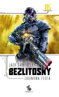 Zaginiona flota 5. Bezlitosny - Jack Campbell