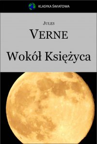 Wokół Księżyca - Opracowanie zbiorowe , Jules Verne